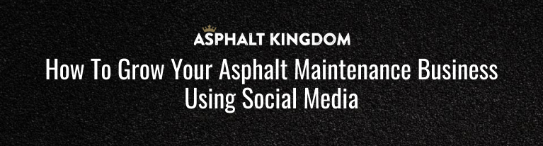 How To Grow Your Asphalt Maintenance Business Using Social Media
